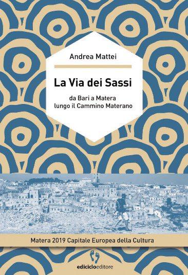 La Via dei Sassi. Da Bari a Matera lungo il Cammino Materano