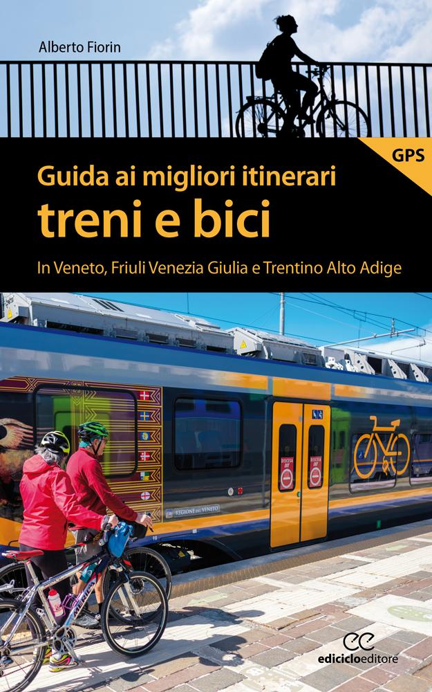 Bici più treno: 10 itinerari per scoprire il meglio di Veneto, Friuli Venezia Giulia e Trentino Alto Adige